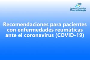 Recomendaciones SER para pacientes con enfermedades reumáticas ante el coronavirus (COVID-19)