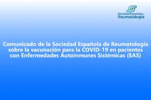 Comunicado de la Sociedad Española de Reumatología sobre la vacunación para la COVID-19 en pacientes con Enfermedades Autoinmunes Sistémicas (EAS)